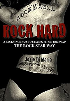 Rock Hard: A Backstage Pass to Staying Fit on the Road the Rock Star Way by [Di Maria, JoZie]