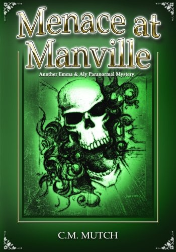Menace at Manville: Another Emma & Aly Paranormal Mystery