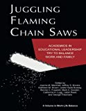 img - for Juggling Flaming Chain Saws: Academics in Educational Leadership Try to Balance Work and Family (Work-Life Balance) book / textbook / text book
