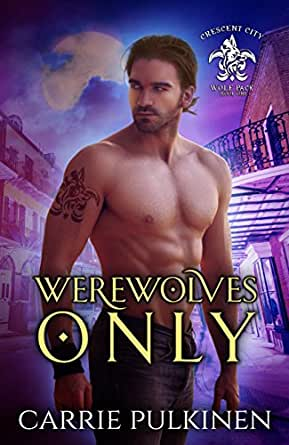 best service 6e55a d3c4c Werewolves Only (Crescent City Wolf Pack Book 1) - Kindle edition by ...