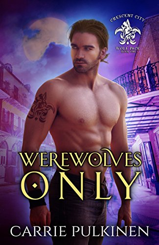 Werewolves Only (Crescent City Wolf Pack Book 1) by [Pulkinen, Carrie]