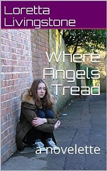 Where Angels Tread: a novelette by [Livingstone, Loretta]