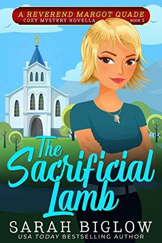 The Sacrificial Lamb: (A Reverend Margot Quade Cozy Mystery Novella #2) (Reverend Margot Quade Cozy Mysteries) by [Biglow, Sarah]
