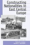 img - for Constructing Nationalities in East Central Europe (Austrian and Habsburg Studies) book / textbook / text book