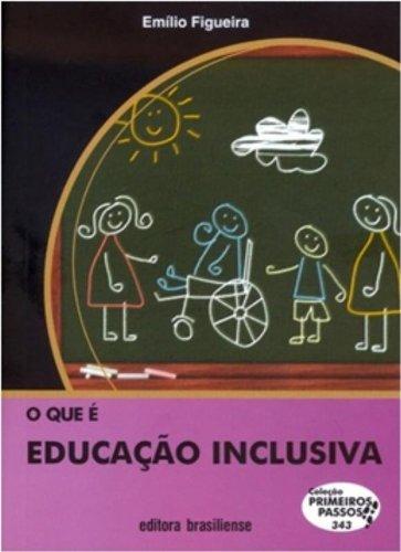 O que É Educação Inclusiva - Volume 343. Coleção Primeiros Passos