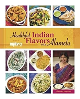 Healthy south indian cooking expanded edition alamelu vairavan healthful indian flavors with alamelu forumfinder Choice Image