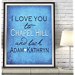 """I Love You to Chapel Hill and Back"" North Carolina ART PRINT, Customized & Personalized UNFRAMED, Wedding gift, Valentines day gift, Christmas gift, Graduation gift, All Sizes"