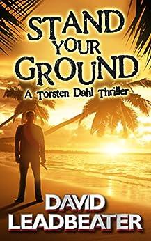 Stand Your Ground (A Torsten Dahl Thriller) by [Leadbeater, David]