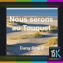 Nous serons au Touquet | Livre audio Auteur(s) : Dany Grard Narrateur(s) : Jeanne Michel