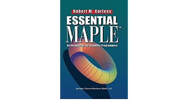 Essential Maple 7: An Introduction for Scientific Programmers