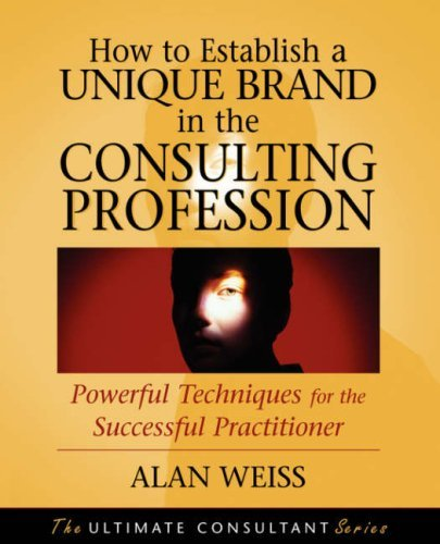 How to Establish a Unique Brand in the Consulting Profession: Powerful Techniques for the Successful Practitioner Pdf