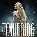 Towering Audiobook by Alex Flinn Narrated by Casey Holloway, Ann Marie Gideon, Andrew Sweeney