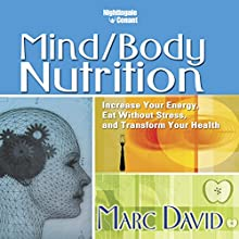 Mind/Body Nutrition: Increase Your Energy, Eat Without Stress, and Transform Your Health Speech by Marc David Narrated by Marc David