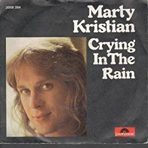 Marty Kristian Crying In The Rain Amazon Com Music