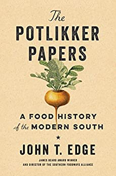 The Potlikker Papers: A Food History of the Modern South by [Edge, John T.]
