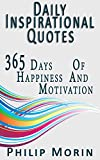 Daily Inspirational Quotes: 365 Quotes of Life Success Happiness and Motivation for Self Daily Inspiration (Self-Help Motivational Inspirational Quotations)