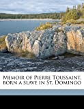 Memoir of Pierre Toussaint, Born a Slave in St Domingo, Hannah Farnham Sawyer Lee, 1176838938