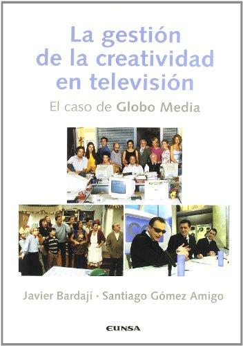 La gestión de la creatividad en televisión: el caso de Globo Media (Comunicación) por Bardaji,Gomez