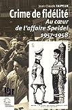 Crime de fidélité : Au coeur de l'affaire Speidel 1957-1958