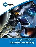 Gas Metal Arc Welding: Welding Process Training