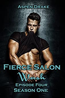 Fierce Salon: Wash, Episode 4: Season One, a new adult serial (Fierce Salon Season 1) by [Drake, Aspen]