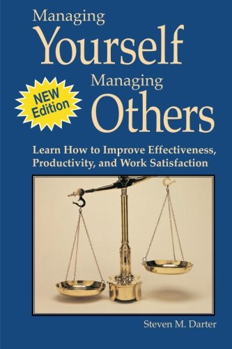 Managing Yourself Managing Others: Learn How to Improve Effectiveness, Productivity, and Work Satisfaction
