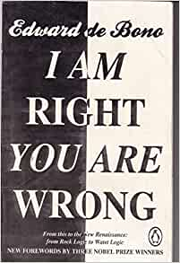 I Am Right You Are Wrong: Edward De Bono: 9780143195252 ... I Am Right You Are Wrong