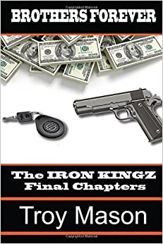 Brothers Forever: The IRON KINGZ Final Chapters: Volume 4 by Troy Mason (2015-12-01)