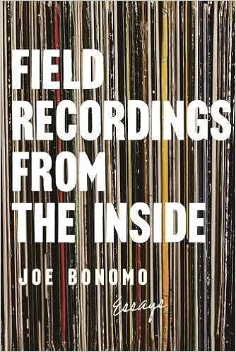 Amazon field recordings from the inside essays amazon field recordings from the inside essays 9781593766627 joe bonomo books fandeluxe Choice Image