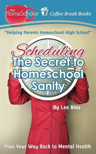 Scheduling-The Secret to Homeschool Sanity: Plan Your Way Back to  Mental Health (Coffee Break Books) (Volume 21)