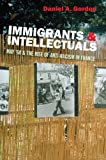 Immigrants and Intellectuals : May '68 and the Rise of Anti-Racism in France, Gordon, Daniel A., 085036664X