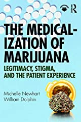 The Medicalization of Marijuana: Legitimacy, Stigma, and the Patient Experience Kindle Edition