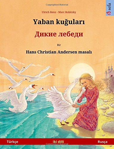 Read Online The Wild Swans. Bilingual children's book adapted from a fairy tale by Hans Christian Andersen (Turkish – Russian) (Sefa Bilingual Children's Picture Books) (Turkish Edition) ebook
