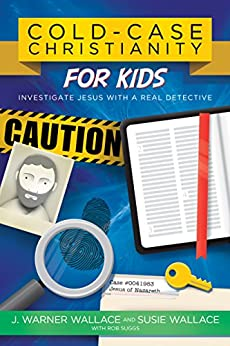 Cold-Case Christianity for Kids: Investigate Jesus with a Real Detective by [Wallace, J. Warner, Wallace, Susie]