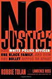 img - for No Justice: One White Police Officer, One Black Family, and How One Bullet Ripped Us Apart book / textbook / text book