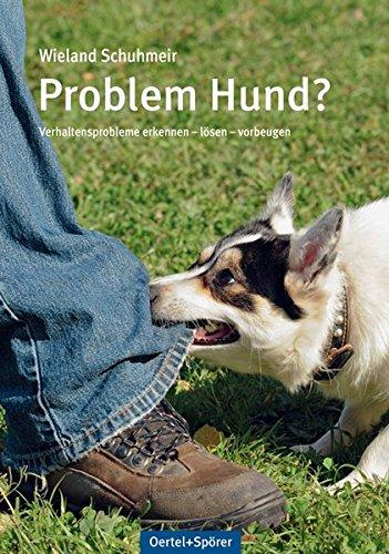 Problem Hund?: Verhaltensprobleme erkennen - lösen - vorbeugen