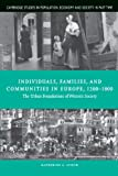 Individuals, Families, and Communities in Europe, 1200-1800: The Urban Foundations of Western Society (Cambridge Studies in Population, Economy and Society in Past Time)