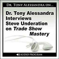 Dr. Tony Alessandra Interviews Steve Underation on Trade Show Mastery