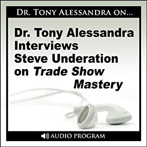 Dr. Tony Alessandra Interviews Steve Underation on Trade Show Mastery Speech