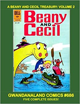 A Beany And Cecil Treasury  Volume 2  Gwandanaland Comics  686 -- The Bob  Clampett Classic Characters Featuring Beany Boy and Cecil and The Seasick  Sea ... 6a02848fe6a