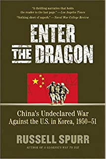 Enter the Dragon: Chinas Undeclared War Against the U.S. in Korea, 1950-1951