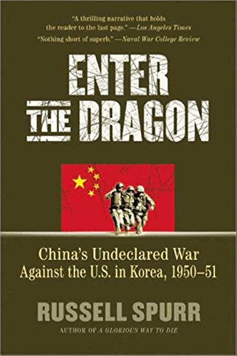 Enter the Dragon: China8217;s Undeclared War Against the U.S. in Korea, 1950-1951