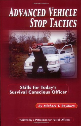 Advanced Vehicle Stop Tactics: Skills for Today's Survival Conscious Officer