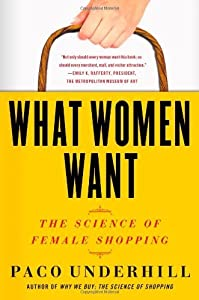 What Women Want: The Science of Female Shopping by Paco Underhill (2011-07-19)