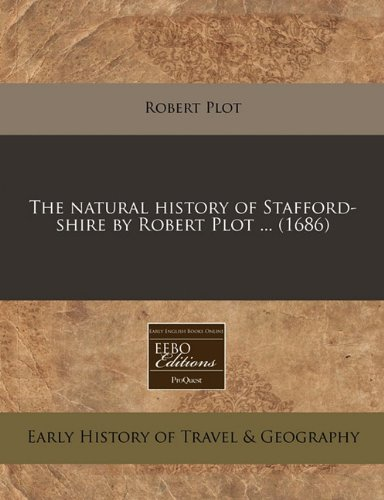 Read Online The natural history of Stafford-shire by Robert Plot ... (1686) ebook