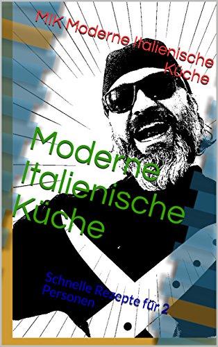 Moderne Italienische Küche: Schnelle Rezepte Für 2 Personen (German  Edition) By [Moderne