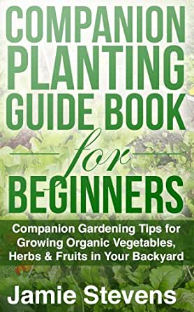 Companion Planting Guide A Companion Gardening Book For Growing