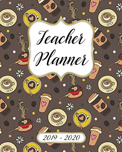 Teacher Planner 2019-2020 Lesson Plan Book: Weekly and Monthly Monday Start Academic Year Lesson Planner for Teachers | July 2019 to June 2020 Record Book| Coffee Pattern Cover]()