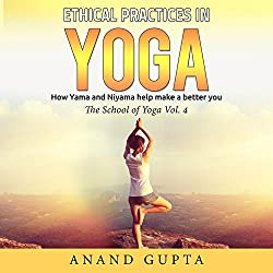 Ethical Practices in Yoga: How Yama and Niyama help make a better you (The School of Yoga 4)