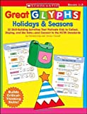 Great Glyphs: Holidays & Seasons: 12 Skill-Building Activities That Motivate Kids to Collect, Display, and Use Data—and Connect to the NCTM Standards